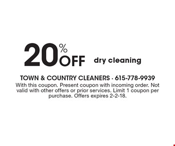 20% Off dry cleaning. With this coupon. Present coupon with incoming order. Not valid with other offers or prior services. Limit 1 coupon per purchase. Offers expires 2-2-18.
