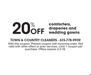 20% Off comforters, draperies and wedding gowns. With this coupon. Present coupon with incoming order. Not valid with other offers or prior services. Limit 1 coupon per purchase. Offers expires 2-2-18.