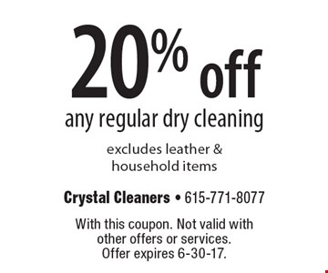 20% Off Any Regular Dry Cleaning. Excludes leather & household items. With this coupon. Not valid with other offers or services. Offer expires 6-30-17.