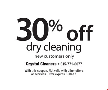 30% off dry cleaning new customers only. With this coupon. Not valid with other offersor services. Offer expires 8-18-17.