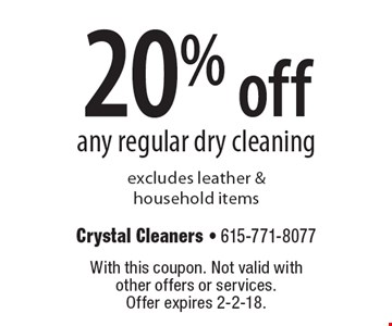 20% off any regular dry cleaning excludes leather & household items. With this coupon. Not valid with other offers or services. Offer expires 2-2-18.