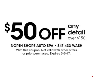 $50 off any detail over $150. With this coupon. Not valid with other offers or prior purchases. Expires 5-5-17.