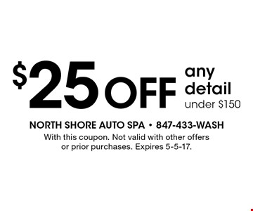 $25 off any detail under $150. With this coupon. Not valid with other offers or prior purchases. Expires 5-5-17.