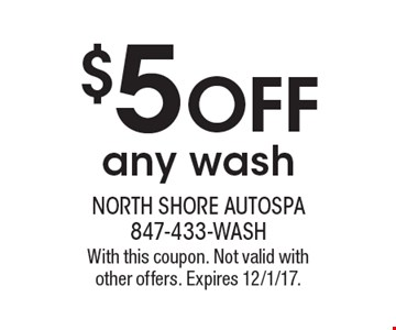 $5 OFF any wash. With this coupon. Not valid with other offers. Expires 12/1/17.