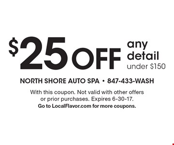 $25 off any detail under $150. With this coupon. Not valid with other offers or prior purchases. Expires 6-30-17. Go to LocalFlavor.com for more coupons.