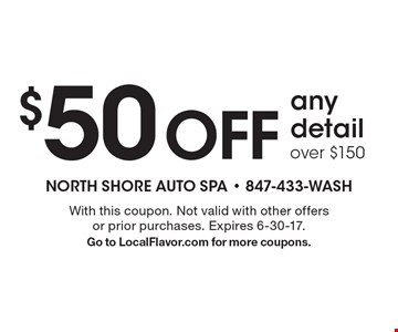 $50 off any detail over $150. With this coupon. Not valid with other offers or prior purchases. Expires 6-30-17. Go to LocalFlavor.com for more coupons.