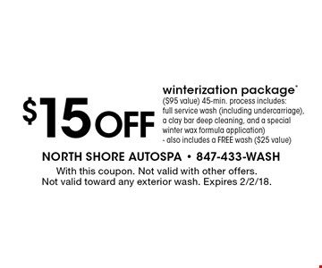 $15 off winterization package* ($95 value). 45-min. process includes: full service wash (including undercarriage), a clay bar deep cleaning, and a special winter wax formula application). Also includes a FREE wash ($25 value). With this coupon. Not valid with other offers. Not valid toward any exterior wash. Expires 2/2/18.