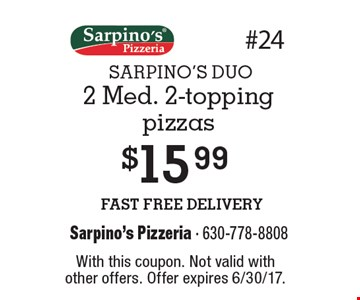 SARPINO'S DUO. $15.99 - 2 med. 2-topping pizzas. FAST FREE DELIVERY. With this coupon. Not valid with other offers. Offer expires 6/30/17.