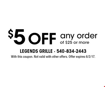 $5 off any order of $25 or more. With this coupon. Not valid with other offers. Offer expires 6/2/17.