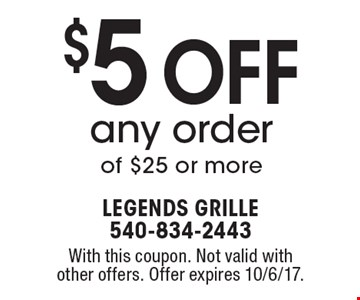 $5 Off any order of $25 or more. With this coupon. Not valid with other offers. Offer expires 10/6/17.