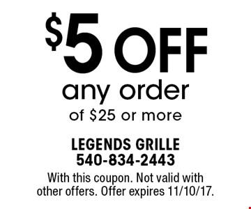 $5 Off any order of $25 or more. With this coupon. Not valid with other offers. Offer expires 11/10/17.