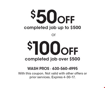 $100 off completed job over $500 OR $50 off completed job up to $500. With this coupon. Not valid with other offers or prior services. Expires 4-30-17.