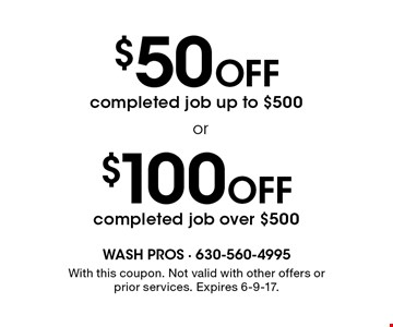 $50 Off Completed Job Up To $500  Or  $100 Off Completed Job Over $500. With this coupon. Not valid with other offers or prior services. Expires 6-9-17.
