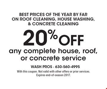 Best prices of the year by far on roof cleaning, house washing, & concrete cleaning. 20% off any complete house, roof, or concrete service. With this coupon. Not valid with other offers or prior services. Expires end-of-season 2017.