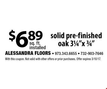 $6.89 sq. ft. installed. Solid pre-finished oak 31/4