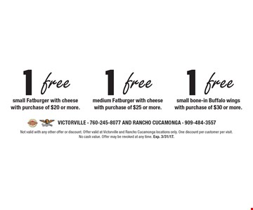 1 free small bone-in Buffalo wings with purchase of $30 or more. 1 free medium Fatburger with cheese with purchase of $25 or more. 1 free small Fatburger with cheese with purchase of $20 or more. Not valid with any other offer or discount. Offer valid at Victorville and Rancho Cucamonga locations only. One discount per customer per visit. No cash value. Offer may be revoked at any time. Exp. 3/31/17.
