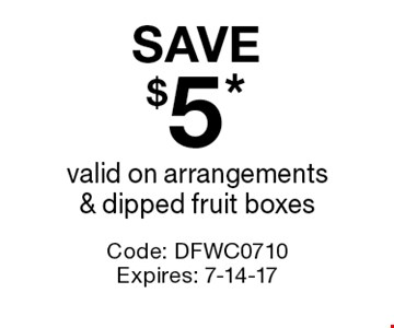 SAVE $5* valid on arrangements & dipped fruit boxes. Code: DFWC0710. Expires: 7-14-17