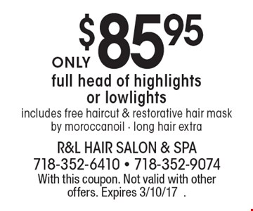 $85.95 full head of highlights or lowlights includes free haircut & restorative hair mask by moroccan oil - long hair extra. With this coupon. Not valid with other offers. Expires 3/10/17.
