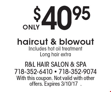 $40.95 haircut & blowout Includes hot oil treatment Long hair extra. With this coupon. Not valid with other offers. Expires 3/10/17.
