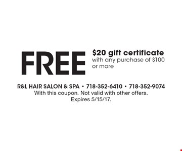 Free $20 gift certificate with any purchase of $100 or more. With this coupon. Not valid with other offers. Expires 5/15/17.