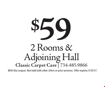 $59 2 Rooms & Adjoining Hall. With this coupon. Not valid with other offers or prior services. Offer expires 3/10/17.