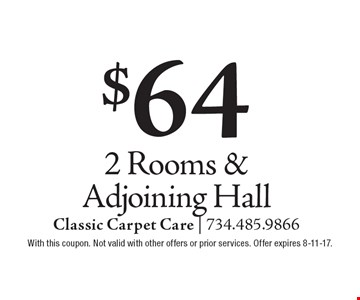 $64 2 Rooms & Adjoining Hall. With this coupon. Not valid with other offers or prior services. Offer expires 8-11-17.