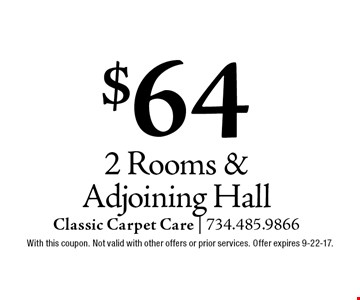 $64 2 Rooms & Adjoining Hall. With this coupon. Not valid with other offers or prior services. Offer expires 9-22-17.