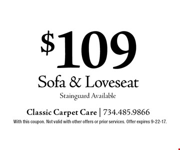 $109 Sofa & Loveseat Stainguard Available. With this coupon. Not valid with other offers or prior services. Offer expires 9-22-17.