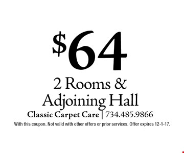 $64 2 Rooms & Adjoining Hall. With this coupon. Not valid with other offers or prior services. Offer expires 12-1-17.
