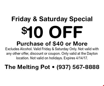 Friday & Saturday Special – $10 off purchase of $40 or more. Excludes Alcohol. Valid Friday & Saturday Only. Not valid with any other offer, discount or coupon. Only valid at the Dayton location. Not valid on holidays. Expires 4/14/17.