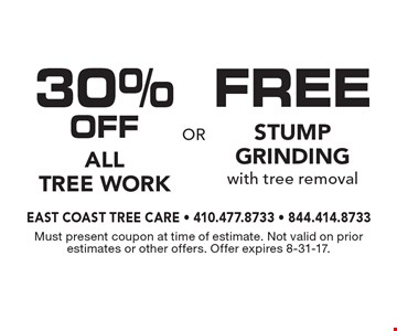 FREE stump grinding with tree removal OR 30% OFF All Tree Work. Must present coupon at time of estimate. Not valid on prior estimates or other offers. Offer expires 8-31-17.
