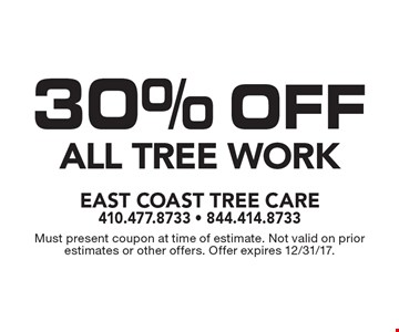 30% OFF All Tree Work. Must present coupon at time of estimate. Not valid on prior estimates or other offers. Offer expires 12/31/17.