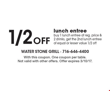 1/2off lunch entree. Buy 1 lunch entree at reg. price & 2 drinks, get the 2nd lunch entree of equal or lesser value 1/2off. With this coupon. One coupon per table. Not valid with other offers. Offer expires 3/10/17.