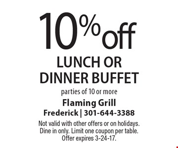 10% off LUNCH or dinner buffet parties of 10 or more. Not valid with other offers or on holidays. Dine in only. Limit one coupon per table. Offer expires 3-24-17.