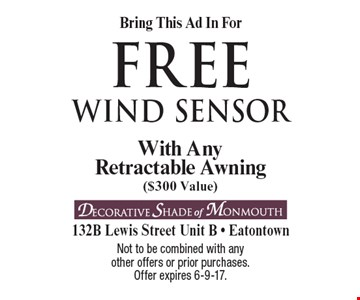 Bring This Ad In For FREE wind sensor With Any Retractable Awning($300 Value). Not to be combined with any other offers or prior purchases. Offer expires 6-9-17.
