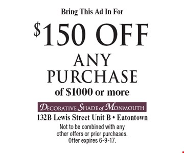 Bring This Ad In For $150 off any purchase of $1000 or more. Not to be combined with any other offers or prior purchases.Offer expires 6-9-17.