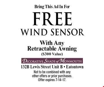 Bring this ad in for free wind sensor. With any retractable awning ($300 Value). Not to be combined with any other offers or prior purchases. Offer expires 7-14-17.