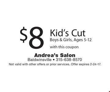 $8 Kid's CutBoys & Girls, Ages 5-12 with this coupon. Not valid with other offers or prior services. Offer expires 2-24-17.