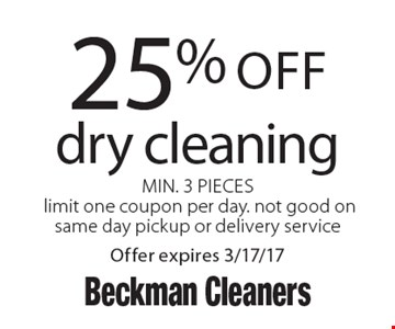 25% off dry cleaning. Min. 3 Pieces. Limit one coupon per day. Not good on same day pickup or delivery service. Offer expires 3/17/17