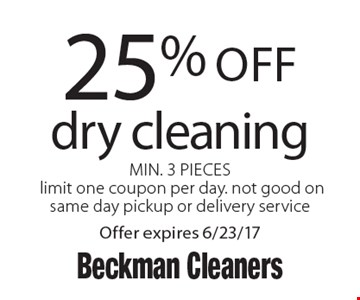 25% off dry cleaning, Min. 3 Pieceslimit one coupon per day. not good on same day pickup or delivery service. Offer expires 6/23/17