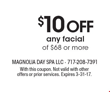 $10 off any facial of $68 or more. With this coupon. Not valid with other offers or prior services. Expires 3-31-17.