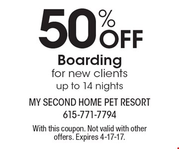 50% Off Boarding. For new clients up to 14 nights. With this coupon. Not valid with other offers. Expires 4-17-17.