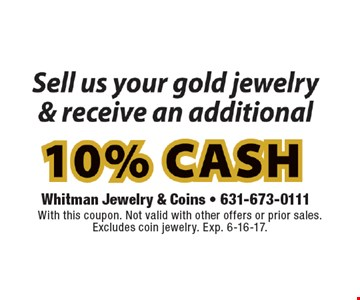 Sell us your gold jewelry & receive an additional 10% cash. With this coupon. Not valid with other offers or prior sales. Excludes coin jewelry. Exp. 6-16-17.