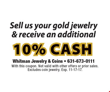 Sell us your gold jewelry & receive an additional 10% cash. With this coupon. Not valid with other offers or prior sales. Excludes coin jewelry. Exp. 11-17-17.