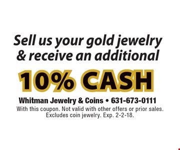 Extra 10% cash. With this coupon. Not valid with other offers or prior sales. Excludes coin jewelry. Exp. 2-2-18.
