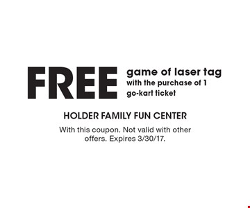 FREE game of laser tag with the purchase of 1go-kart ticket. With this coupon. Not valid with other offers. Expires 3/30/17.