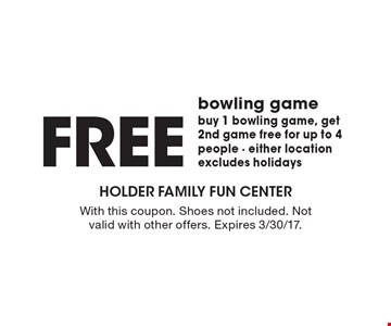FREE bowling game. Buy 1 bowling game, get 2nd game free for up to 4 people - either location excludes holidays. With this coupon. Shoes not included. Not valid with other offers. Expires 3/30/17.