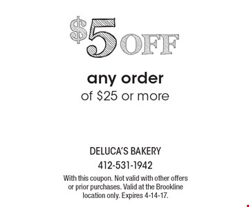 $5 OFF any order of $25 or more. With this coupon. Not valid with other offers or prior purchases. Valid at the Brookline location only. Expires 4-14-17.