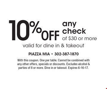 10% OFF any check of $30 or more. Valid for dine in & takeout. With this coupon. One per table. Cannot be combined with any other offers, specials or discounts. Excludes alcohol & parties of 8 or more. Dine in or takeout. Expires 6-16-17.