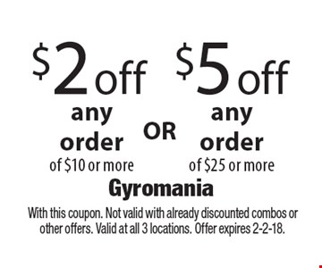 $2 off any order of $10 or more. $5 off any order of $25 or more. With this coupon. Not valid with already discounted combos or other offers. Valid at all 3 locations. Offer expires 2-2-18.
